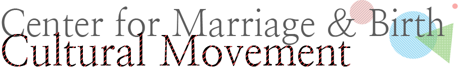 Center for Marriage & Birth Cultural Movement